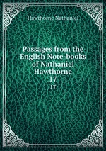 Passages from the English Note-books of Nathaniel Hawthorne.. 17