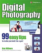 Digital Photography: 99 Easy Tips To Make You Look Like A Pro!