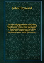 The New Emgland gazetteer; containing descriptions of all the states, counties and towns in New England: also descriptions of the principal mountains, rivers, lakes, capes, bays, harbors, islands, and fashionable resorts within that territory