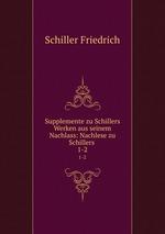 Supplemente zu Schillers Werken aus seinem Nachlass: Nachlese zu Schillers .. 1-2