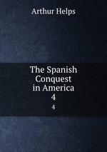 The Spanish Conquest in America. 4