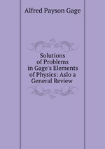 Solutions of Problems in Gage`s Elements of Physics: Aslo a General Review