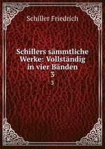 Schillers smmtliche Werke: Vollstndig in vier Bnden. 3