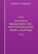 Schillers Wallenstein: Ed., with Introduction, Notes, and Map