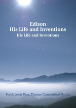 Edison. His Life and Inventions