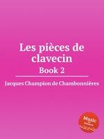 Обложка книги Les pices de clavecin. Book 2