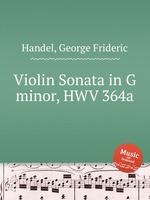Соната для скрипки соль мажор, HWV 364a. Violin Sonata in G minor, HWV 364a by George Frideric Handel
