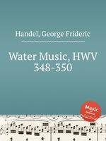 Музыка на воде, HWV 348-350. Water Music, HWV 348-350 by George Frideric Handel