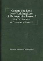Camera and Lens. New York Institute of Photography. Lesson 2