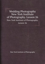 Wedding Photography. New York Institute of Photography. Lesson 26