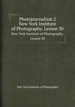 Photojournalism 2. New York Institute of Photography. Lesson 30