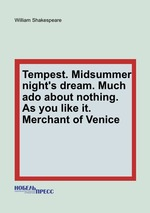 Tempest. Midsummer night`s dream. Much ado about nothing. As you like it. Merchant of Venice