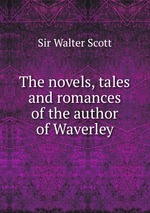 The novels, tales and romances of the author of Waverley