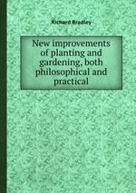 New improvements of planting and gardening, both philosophical and practical