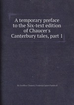 A temporary preface to the Six-text edition of Chaucer`s Canterbury tales, part 1