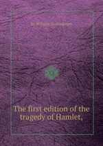The first edition of the tragedy of Hamlet,