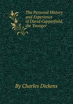 The Personal History and Experience of David Copperfield, the Younger