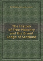 Laurie W.A. The history of Free Masonry