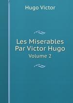 Les Miserables Par Victor Hugo. Volume 2