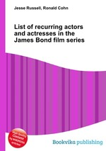 Обложка книги List of recurring actors and actresses in the James Bond film series