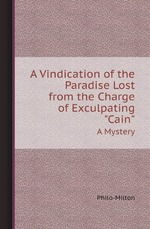 "A Vindication of the Paradise Lost from the Charge of Exculpating ""Cain"". A Mystery"