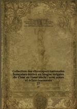 Collection des chroniques nationales franaises crites en langue vulgaire du 13me au 16me sicle : avec notes et claircissements. 27