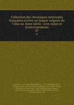 Collection des chroniques nationales franaises crites en langue vulgaire du 13me au 16me sicle : avec notes et claircissements. 47