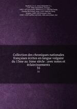Collection des chroniques nationales franaises crites en langue vulgaire du 13me au 16me sicle : avec notes et claircissements. 35