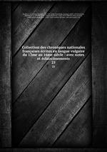 Collection des chroniques nationales franaises crites en langue vulgaire du 13me au 16me sicle : avec notes et claircissements. 25