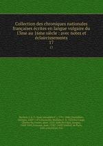 Collection des chroniques nationales franaises crites en langue vulgaire du 13me au 16me sicle : avec notes et claircissements. 17