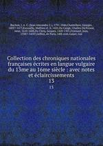Collection des chroniques nationales franaises crites en langue vulgaire du 13me au 16me sicle : avec notes et claircissements. 13