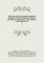 Collection des chroniques nationales franaises crites en langue vulgaire du 13me au 16me sicle : avec notes et claircissements. 5