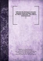 Collection des chroniques nationales franaises crites en langue vulgaire du 13me au 16me sicle : avec notes et claircissements. 2