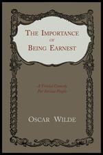 The Importance of Being Earnest. A Trivial Comedy for Serious People
