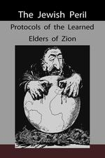 The Jewish Peril. Protocols of the Learned Elders of Zion
