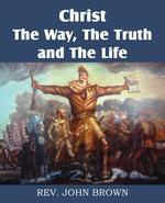 Christ, the Way, the Truth, and the Life