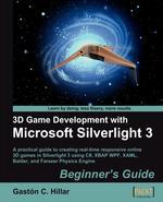 3D Game Development with Microsoft Silverlight 3. Beginner`s Guide