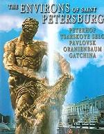 The Environs of Saint Petersburg. Peterhof, Tsarskoye Selo, Pavlovsk, Oranienbaum, Gatchina