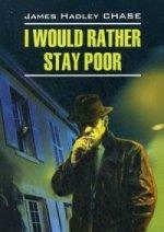 Чейз Джеймс Хедли. Лучше бы я оставался бедным. Учебное пособие 150x212