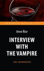 Энн Райс. Интервью с вампиром = Interview with the Vampire