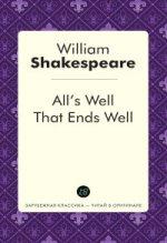 Alls Well That Ends Well = Все хорошо, что хорошо кончается: пьеса на англ.яз