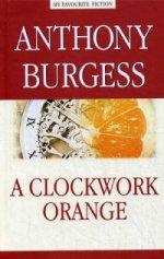 Энтони Берджесс. Заводной апельсин=A Clockwork Orange