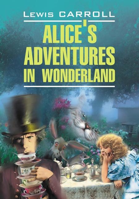 Алиса в Стране Чудес. Алиса в Зазеркалье. Книга для чтения на английском языке