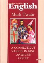 Янки их Коннектикута при дворе короля Артура,A Connecticut Yankee in King Arthur``s Court(английский язык)