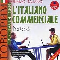 Parliamo italiano: L`Italiano commerciale. Parte 3
