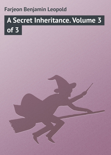 A Secret Inheritance. Volume 3 of 3