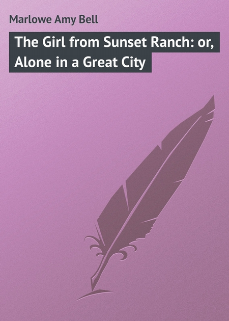 The Girl from Sunset Ranch: or, Alone in a Great City