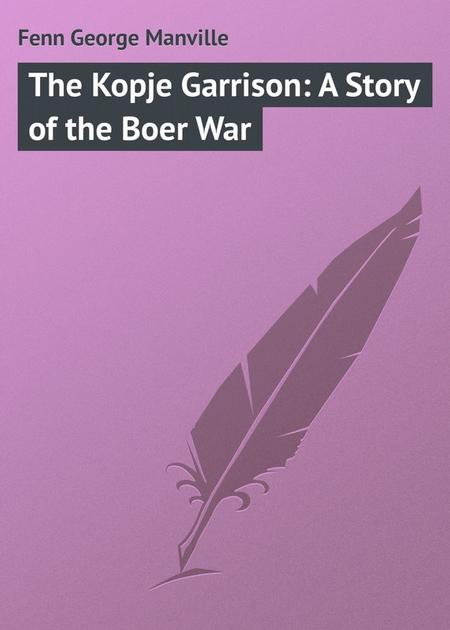 The Kopje Garrison: A Story of the Boer War