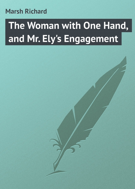 The Woman with One Hand, and Mr. Ely`s Engagement