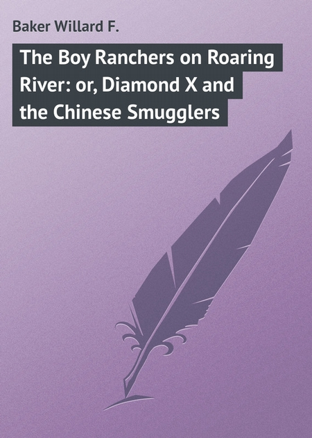 The Boy Ranchers on Roaring River: or, Diamond X and the Chinese Smugglers